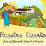 """Descargar el libro """"Nuestro huerto escolar"""" para Educación Infantil y Primaria"""